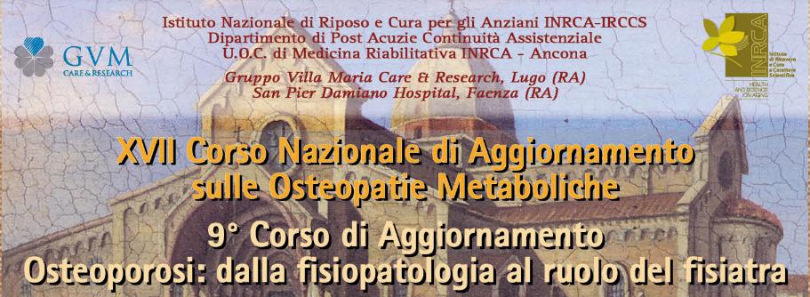 """XVII Corso Nazionale di Aggiornamento sulle Osteopatie Metaboliche – 9° Corso di Aggiornamento """"Osteoporosi: dalla fisiopatologia al ruolo del fisiatra"""""""